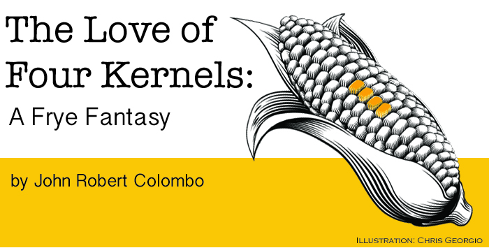 The Love of Four Kernels: A Frye Fantasy by John Robert Colombo