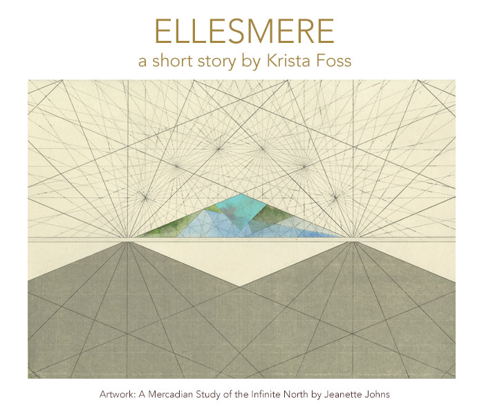 Ellesmere, a short story by Krista Foss. Title Artwork: Jeanette Johns.