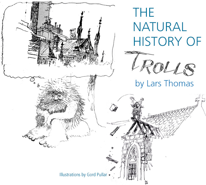 The Natural History Of Trolls by Lars Thomas.  Illustrations by Gord Pullar.