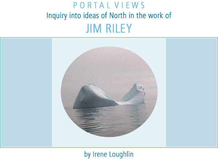 Portal Views: Inquiry into ideas of North in the work of Jim Riley by Irene Loughlin