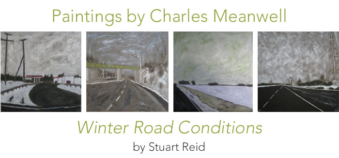 Paintings by Charles Meanwell • Winter Road Conditions by Stuart Reid