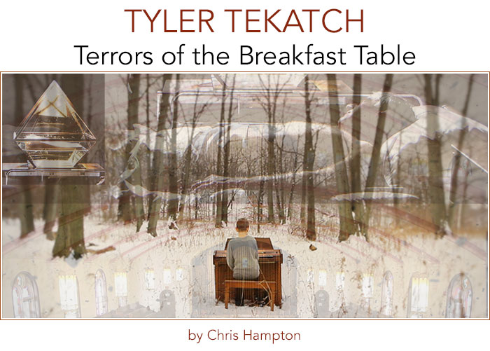 Tyler Tekatch: Terrors of the Breakfast Table • by Chris Hampton