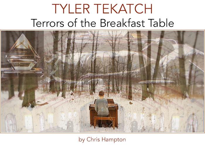 Tyler Tekatch: Terrors of the Breakfast Table • by Chris Hampton