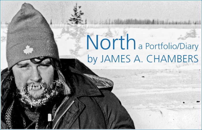 North: a Portfolio/Diary by James A.  Chambers
