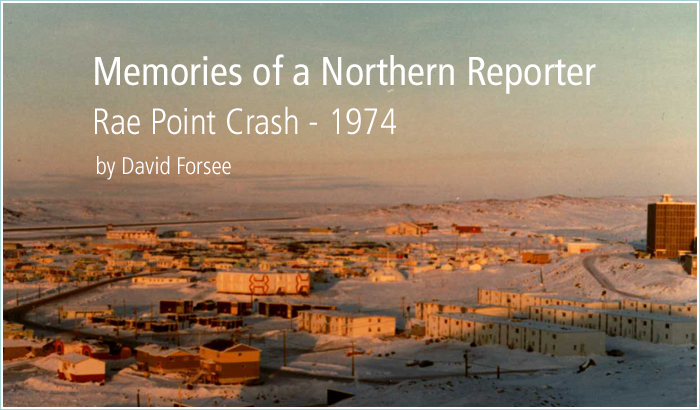 Memories of a Northern Reporter • Rae Point Crash - 1974 by David Forsee