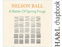 Read HA&L's FIRST online chapbook: A Rattle Of Spring Frogs by Nelson Ball