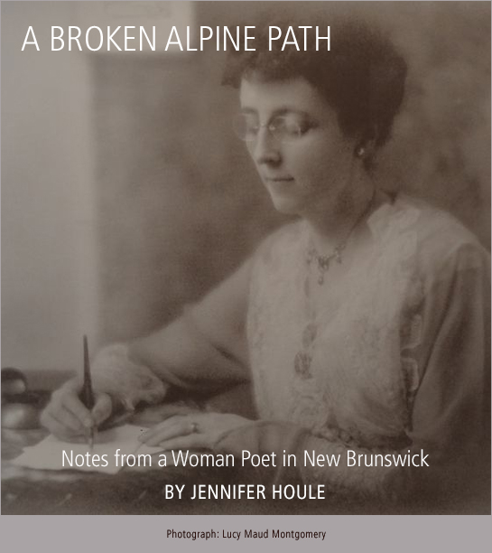 A Broken Alpine Path: Notes from a Woman Poet in New Brunswick by Jennifer Houle. Photograph: Lucy Maud Montgomery.