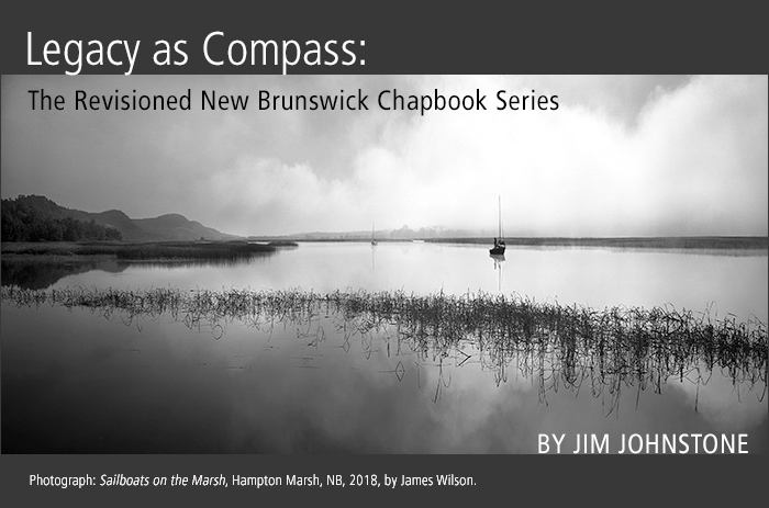 Legacy as Compass: The Revisioned New Brunswick Chapbook Series by Jim Johnstone. Photograph: Sailboats on the Marsh, Hampton Marsh, NB, 2018, by James Wilson.