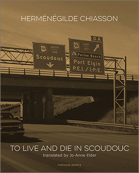 To Live and Die in Scoudouc by Hermenegilde Chiasson. Translated by Jo-Anne Elder. Fredericton: Goose Lane Editions, 2018.