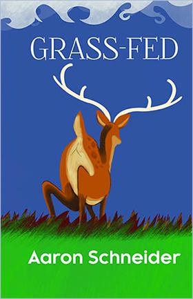 Book cover: Grass-Fed by Aaron Schneider. Toronto: Quattro Books, 2018.