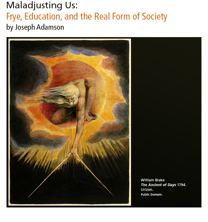 Maladjusting Us: Frye, Education, and the Real Form of Society • by Joseph Adamson. Artwork: William Blake, The Ancient of Days 1794. Urizen. Public Domain.