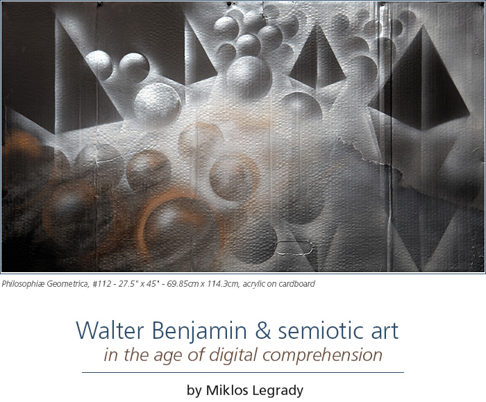 Walter Benjamin and semiotic art in the age of digital comprehension • by Miklos Legrady • Image: Philosophiæ Geometrica, #112 - 27.5in x 45in - 69.85cm x 114.3cm, acrylic on cardboard