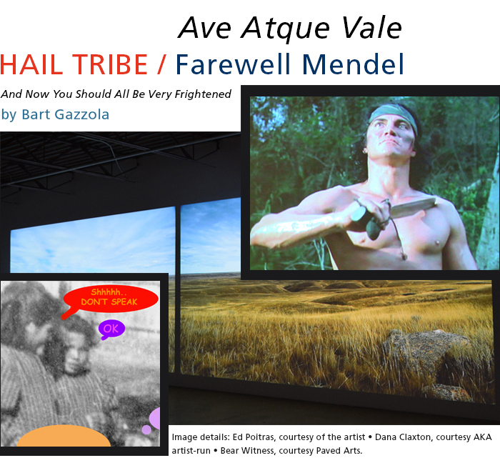 Ave Atque Vale – Hail Tribe / Farewell Mendel • And Now You Should All Be Very Frightened • by Bart Gazzola. Image details: Ed Poitras, courtesy of the artist • Dana Claxton, courtesy AKA artist-run • Bear Witness, courtesy Paved Arts.
