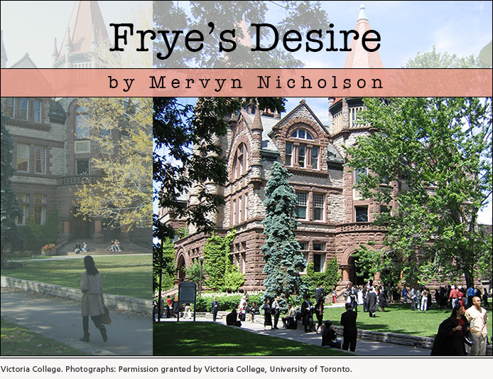 Frye's Desire • by Mervyn Nicholson. Photographs: permission granted by Victoria College, University of Toronto.