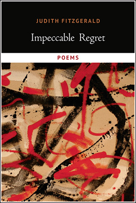 Judith Fitzgerald • Impeccable Regret • POEMS • Talonbooks 2015.