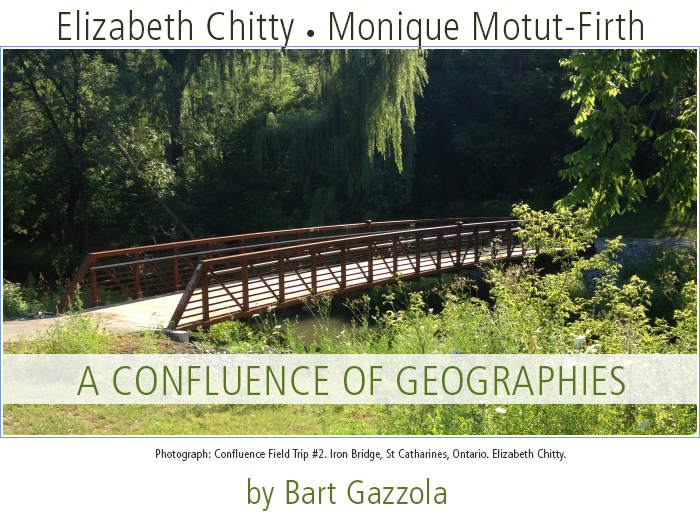 Elizabeth Chitty • Monique Motut-Firth • A Confluence of Geographies by Bart Gazzola