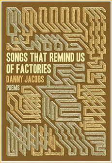 Songs That Remind Us of Factories (Nightwood, 2013) • by Danny Jacobs.
