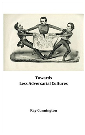 Towards Less Adversarial Cultures 2016 by Ray Cunnington, CreateSpace, 2016