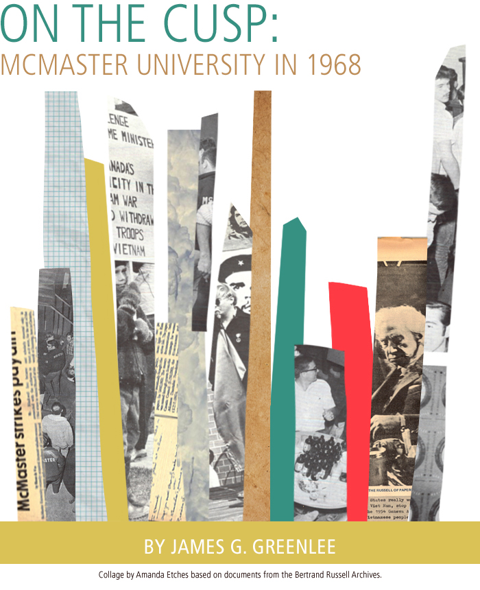 On the Cusp: McMaster University in 1968 • by James G. Greenlee. Collage by Amanda Etches based on documents from the Bertrand Russell Archives.