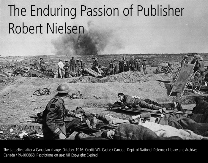 The Enduring Passion of Publisher Robert Nielsen. The battlefield after a Canadian charge. October, 1916. Credit: W.I. Castle / Canada. Dept. of National Defence / Library and Archives Canada / PA-000868. Restrictions on use: Nil Copyright: Expired.