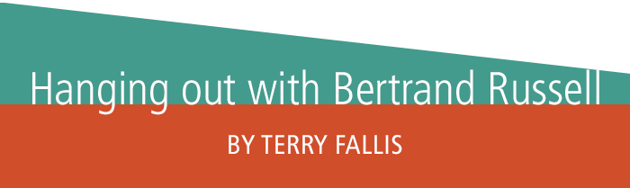 Hanging out with Bertrand Russell • by Terry Fallis