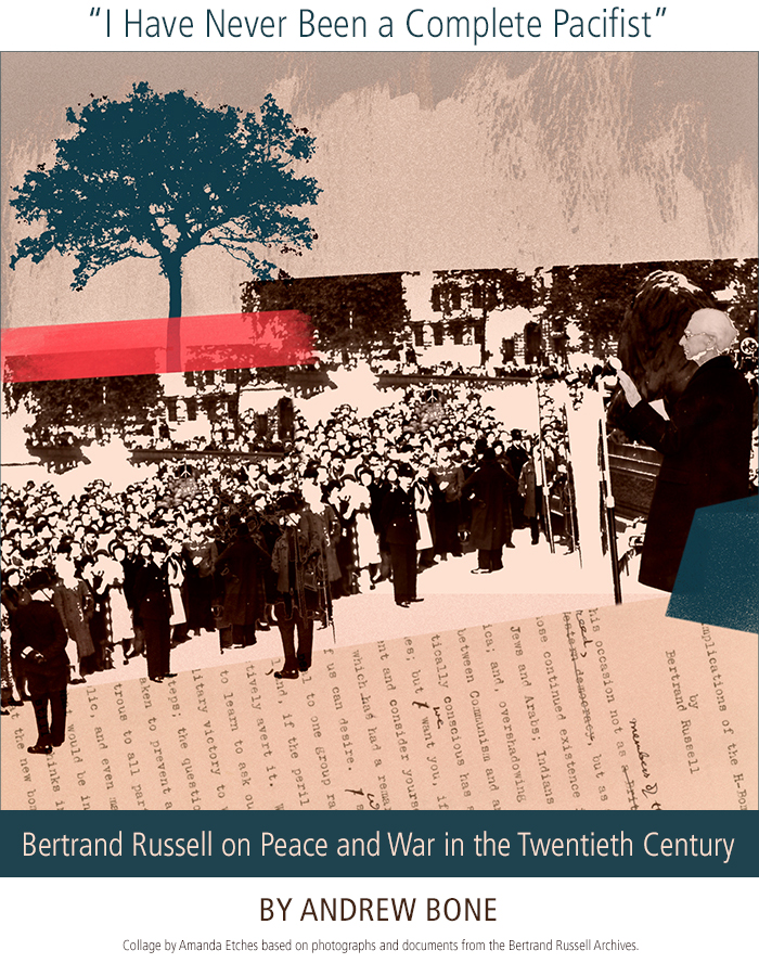 Bertrand Russell on Peace and War in the Twentieth Century by Andrew Bone. Collage by Amanda Etches based on photographs and documents from the Bertrand Russell Archives.