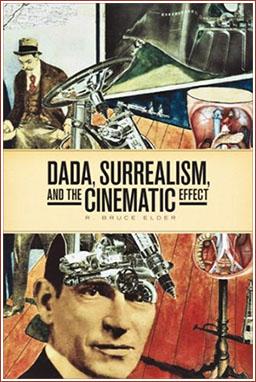 DADA, Surrealism, and the Cinematic Effect • by R. Bruce Elder • WLU Press.