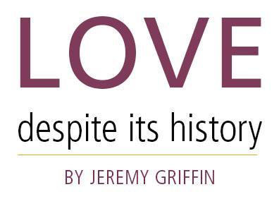 Love, Despite its History by Jeremy Griffin