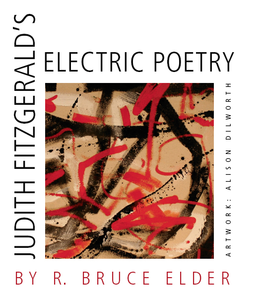 Judith Fitzgerald's Electric Poetry • by R. Bruce Elder. Artwork: Alison Dilworth.