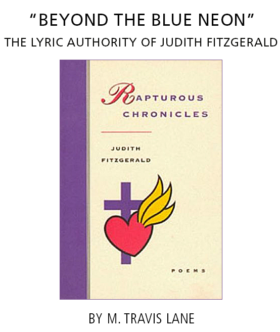 """""""BEYOND THE BLUE NEON"""": THE LYRIC AUTHORITY OF JUDITH FITZGERALD by M. Travis Lane. Cover: Rapturous Chronicles * Judith Fitzgerald * Poems. The Mercury Press."""