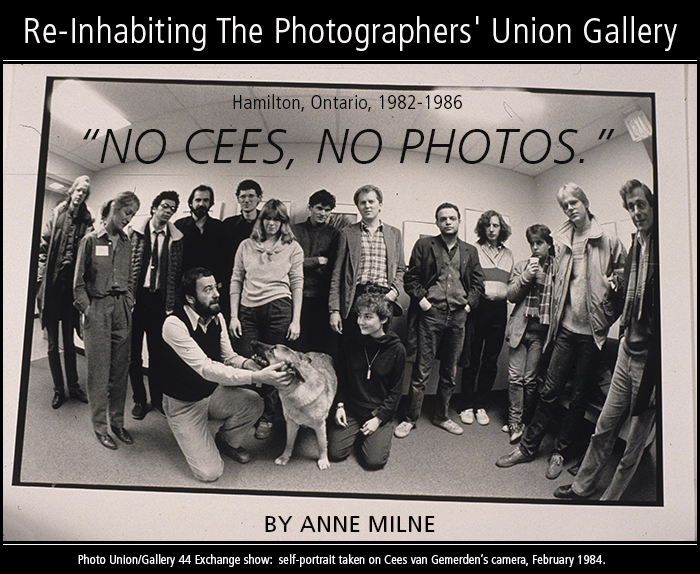 NO CEES, NO PHOTOS: Re-Inhabiting The Photographers' Union Gallery, Hamilton, Ontario, 1982-1986 • by Anne Milne. Self-portrait of the Photo Union/Gallery 44 Exchange show taken on Cees van Gemerden's camera, February 1984. From Left: Leo (Linards) Davis, Lynne Sharman, Simon Glass, Joseph Bryson, Peter Sramek, John Farr, Bob Barkwell, Peter Karuna, Brian Lloyd, Matthew Baxter, Klaus Davis, Unknown. Front Row: Cees van Gemerden, April Hickox, Joseph's Dog, Alene Alexanian.