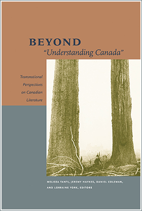 "Beyond ""Understanding Canada"": Transnational Perspectives on Canadian Literature. Ed. Melissa Tanti, Jeremy Haynes, Daniel Coleman, and Lorraine York. Edmonton: University of Alberta Press, 2017."