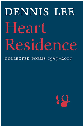 Heart Residence: Collected Poems 1967-2017 by Dennis Lee,  House of Anansi Press, 2017, Toronto