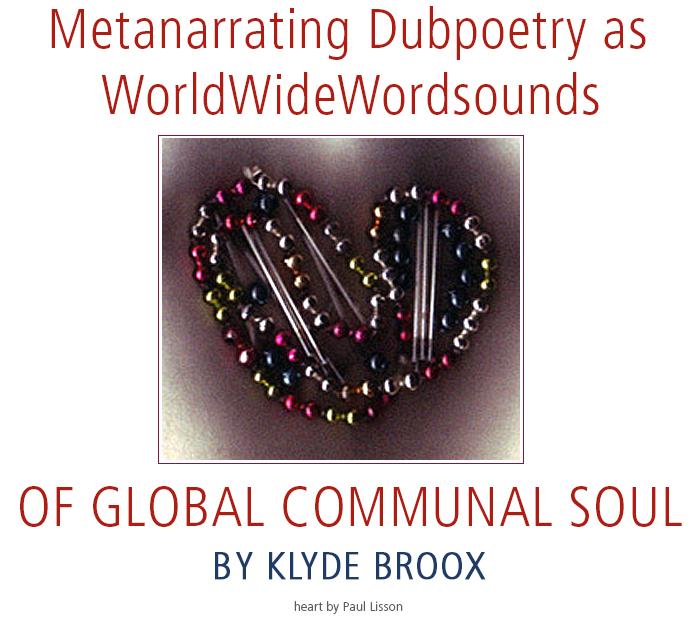 Metanarrating Dubpoetry as WorldWideWordsounds of Global Communal Soul • by Klyde Broox. Artwork: Paul Lisson.
