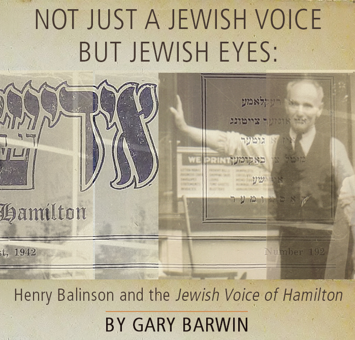 Not Just a Jewish Voice but Jewish Eyes: Henry Balinson and the Jewish Voice of Hamilton • By Gary Barwin