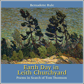 Earth Day in Leith Churchyard: Poems in Search of Tom Thomson by Bernadette Rule