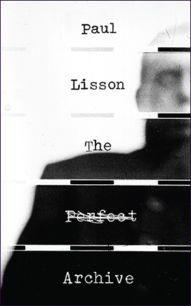Book Review by Karl Jirgens: The Perfect Archive by Paul Lisson. Guernica Editions, 2019, Oakville. Poetry, 98 pages, $20.