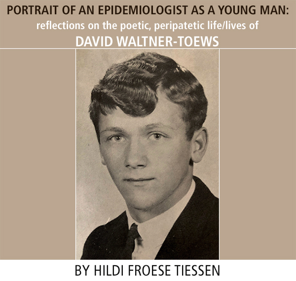 Portrait of an epidemiologist as a young man: reflections on the poetic, peripatetic life/lives of David Waltner-Toews • Hildi Froese Tiessen