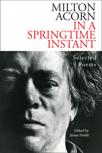 Milton Acorn In a Springtime Instant: Selected Poems edited by James Deahl Mosaic Press, Oakville, Ontario, 2012