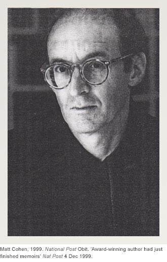 Matt Cohen, 1999. National Post Obit. 'Award-winning author had just finished memoirs' Nat Post 4 Dec 1999.