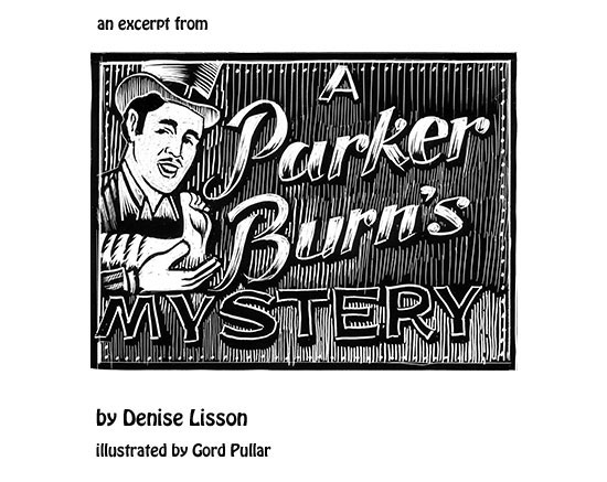 an excerpt  from a Parker Burn's MYSTERY by Denise Lisson • Illustrated by Gord Pullar