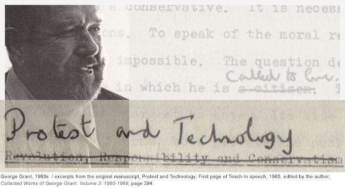George Grant, 1960s (with  excerpts from the original manuscript, Protest and Technology: First page of Teach-In speech, 1965, edited by the author. Collected Works of George Grant. Volume 3: 1960-1969, page 394.)
